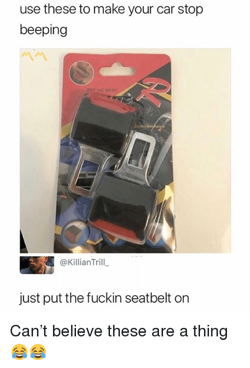 Funny, Car, and Can: use these to make your car stop  beeping  REF INE MENT  @KillianTrill  just put the fuckin seatbelt orn Can't believe these are a thing 😂😂