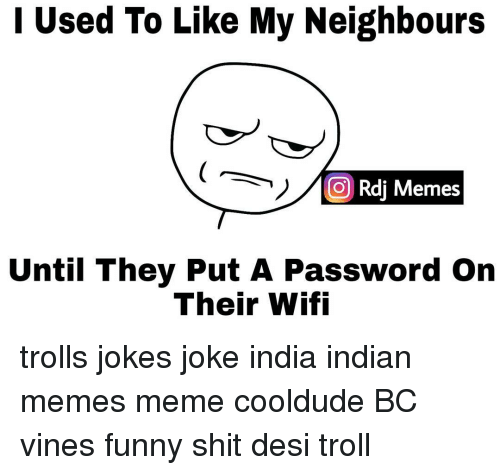 Memes, Troll, and Trolling: Used To Like My Neighbours  O Rdi Memes  Until They Put A Password on  Their Wifi trolls jokes joke india indian memes meme cooldude BC vines funny shit desi troll