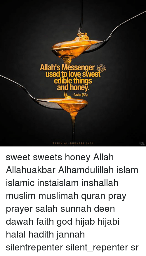 aisha: used to love Sweet  edible things  and honey.  -Aisha (RA)  SAHI HAL BUK HARI 5431 sweet sweets honey Allah Allahuakbar Alhamdulillah islam islamic instaislam inshallah muslim muslimah quran pray prayer salah sunnah deen dawah faith god hijab hijabi halal hadith jannah silentrepenter silent_repenter sr