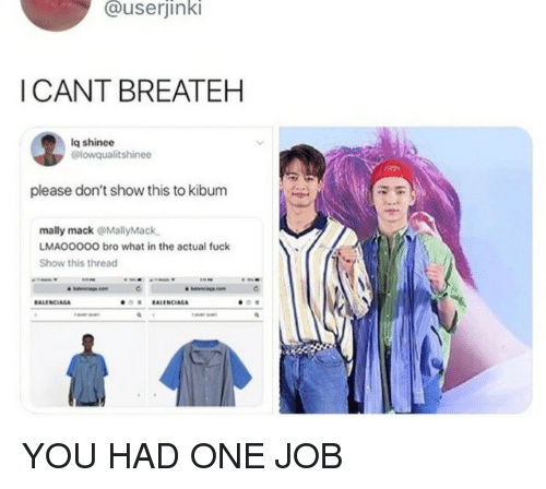 Balenciaga: @userjinki  I CANT BREATEH  lq shinee  @lowqualitshinee  please don't show this to kibum  mally mack @MallyMack  LMAOOO00 bro what in the actual fuck  Show this thread  ·') ■  BALENCIAGA YOU HAD ONE JOB