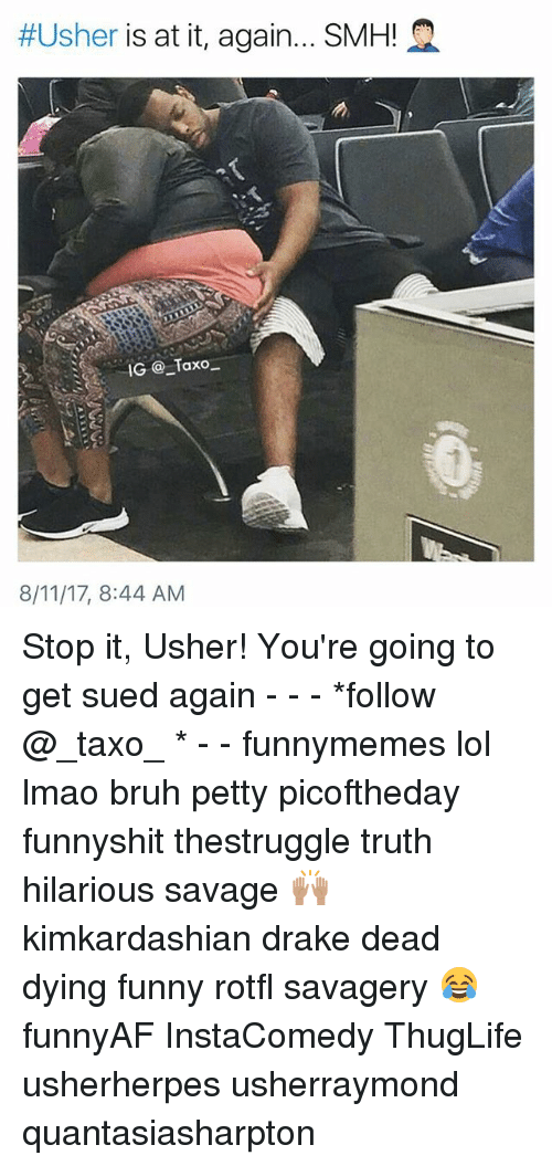 Draked:  #Usher is at it, again. SMHLQ  IG @_Taxo-  8/11/17, 8:44 AM Stop it, Usher! You're going to get sued again - - - *follow @_taxo_ * - - funnymemes lol lmao bruh petty picoftheday funnyshit thestruggle truth hilarious savage 🙌🏽 kimkardashian drake dead dying funny rotfl savagery 😂 funnyAF InstaComedy ThugLife usherherpes usherraymond quantasiasharpton