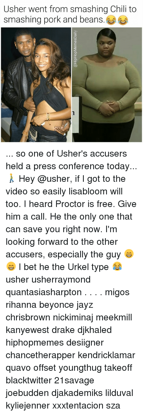 Beyonce, Drake, and I Bet: Usher went from smashing Chili to  smashing pork and beans. ... so one of Usher's accusers held a press conference today... 🚶 Hey @usher, if I got to the video so easily lisabloom will too. I heard Proctor is free. Give him a call. He the only one that can save you right now. I'm looking forward to the other accusers, especially the guy 😁😁 I bet he the Urkel type 😂 usher usherraymond quantasiasharpton . . . . migos rihanna beyonce jayz chrisbrown nickiminaj meekmill kanyewest drake djkhaled hiphopmemes desiigner chancetherapper kendricklamar quavo offset youngthug takeoff blacktwitter 21savage joebudden djakademiks lilduval kyliejenner xxxtentacion sza