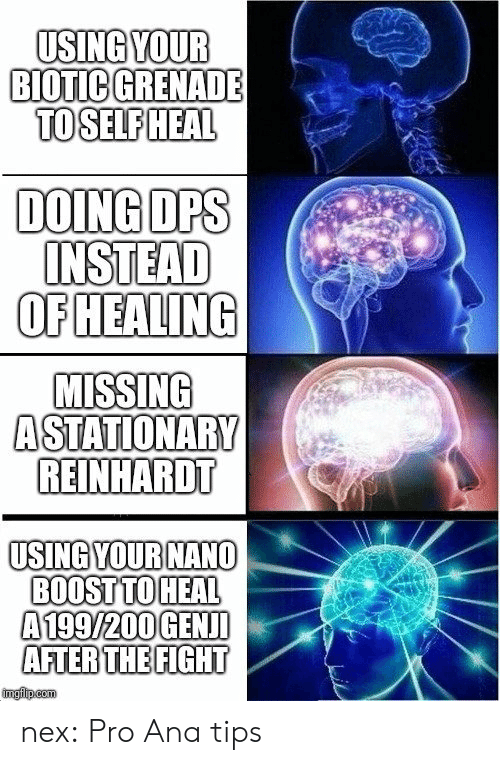 Reinhardt: USING YOUR  BIOTIC GRENADE  TO SELFHEAL  DOING OPS  OFHEALING  MISSING  ASTATIONARY  REINHARDT  USING YOUBNANO  BOOST TOHEAL  A199/200GENID nex:  Pro Ana tips