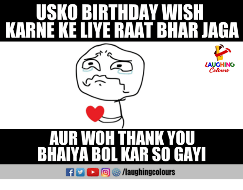 Auring: USKO BIRTHDAY WISH  KARNE KE LIYE RAAT BHAR JAGA  LAUGHING  Colowrs  AUR WOH THANK YOU  BHAIYA BOL KAR SO GAYI