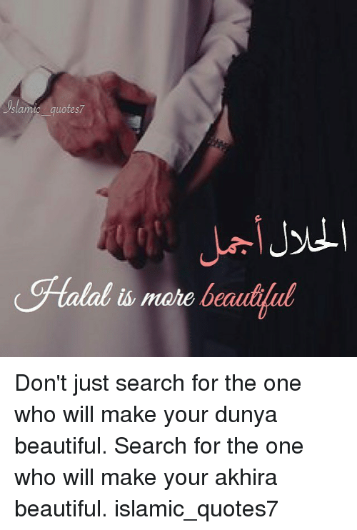 Beautiful, Memes, and Quotes: Uslamic quotes  lalal is more beadilut  beaulilul  ib mahe Don't just search for the one who will make your dunya beautiful. Search for the one who will make your akhira beautiful. islamic_quotes7