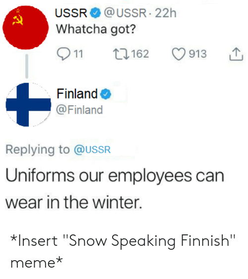 """Finnish Meme: USSR @USSR 22h  Whatcha got?  911 t162 913 T  Finland  @Finland  Replying to @USSR  Uniforms our employees can  wear in the winter. *Insert """"Snow Speaking Finnish"""" meme*"""