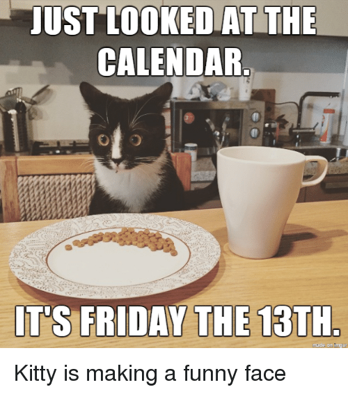 Friday, Funny, and Calendar: UST 100KEDAT THE  CALENDAR  T'S FRIDAY THE 13TH  made on Imgur