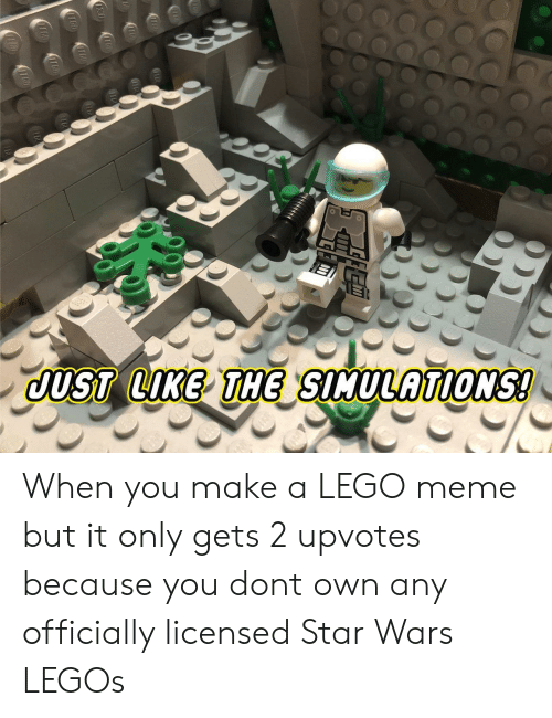 star wars legos: UST LIKE THE SIMULATIONS When you make a LEGO meme but it only gets 2 upvotes because you dont own any officially licensed Star Wars LEGOs