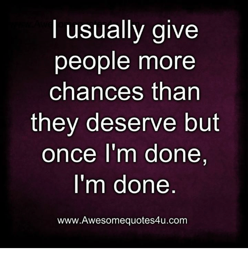 Memes, 🤖, and Com: usually give  people more  chances than  they deserve but  once I'm done  I'm done  www.Awesomequotes4u.com