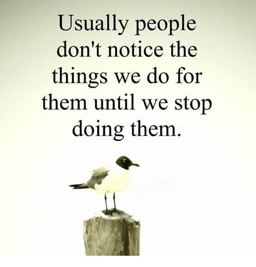 Quotes About People Who Notice: Usually People Don't Notice The Things We Do For Them