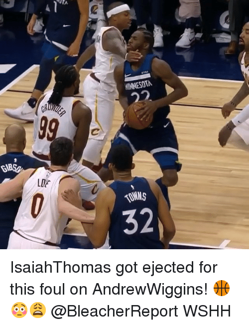 Memes, Wshh, and 🤖: UTA  2  INNESOTA  GR  IBSA  LDF  ONNS  32 IsaiahThomas got ejected for this foul on AndrewWiggins! 🏀😳😩 @BleacherReport WSHH
