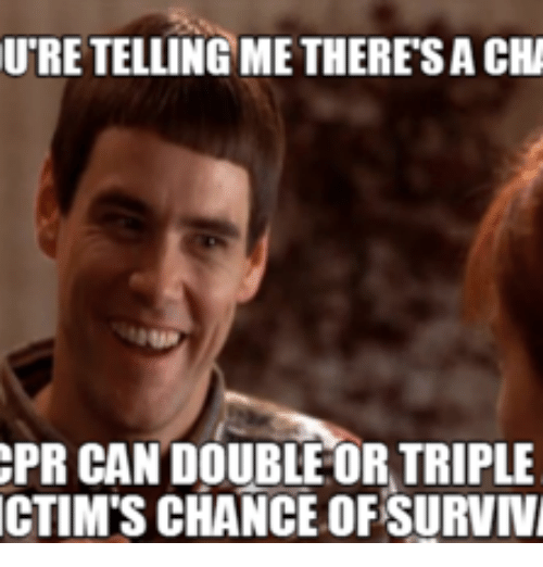 Cpr Meme: UTRE TELLING ME THERESA CHA  EPR CAN DOUBLE OR TRIPLE  CTIMIS CHANCE OF SURVIVI