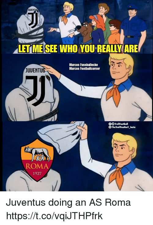 Memes, Juventus, and As Roma: UUEN  LET MESEE WHO YOU REALLY ARE  Marcos Fussballecke  Marcos Footballcorner  JUUENTU  OOTrollFootball  TheTrollFootball Insta  ROMA  1927 Juventus doing an AS Roma https://t.co/vqiJTHPfrk