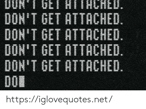 Attached: UUN'T GET  HITHCHED.  DON'T GET ATTACHED.  DON'T GET ATTACHED.  DON'T GET ATTACHED.  DON'T GET ATTACHED.  DON https://iglovequotes.net/