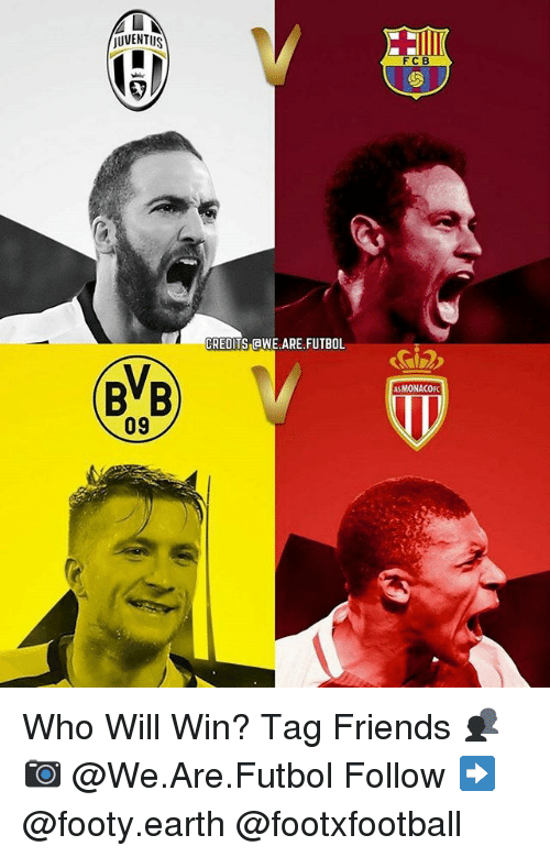 aweful: UVENTUS  BVB  09  CREDITS AWE ARE FUTBOL  FCB  ASMONACOFC Who Will Win? Tag Friends 👥 📷 @We.Are.Futbol Follow ➡ @footy.earth @footxfootball