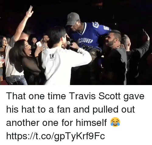 Another One, Travis Scott, and Time: UVEp That one time Travis Scott gave his hat to a fan and pulled out another one for himself 😂 https://t.co/gpTyKrf9Fc
