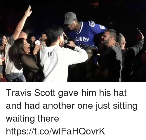 Another One, Funny, and Travis Scott: UVEp Travis Scott gave him his hat and had another one just sitting waiting there https://t.co/wlFaHQovrK
