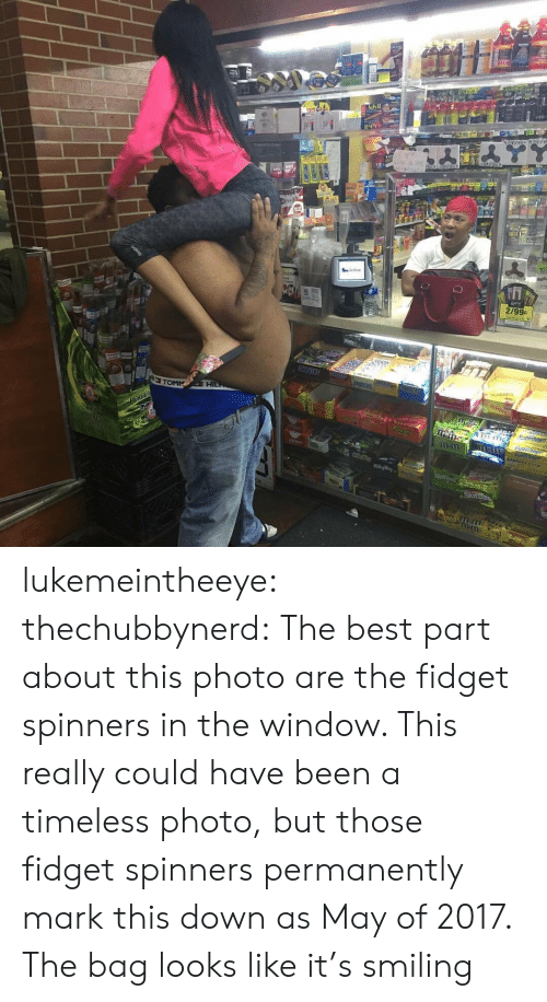 could have been: uvil  2/99c  Hi lukemeintheeye:  thechubbynerd: The best part about this photo are the fidget spinners in the window. This really could have been a timeless photo, but those fidget spinners permanently mark this down as May of 2017. The bag looks like it's smiling