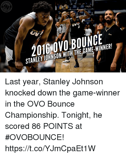 Memes, The Game, and Game: UVU  STANLEYJOHNSON WITH THE GAME-WINNER! Last year, Stanley Johnson knocked down the game-winner in the OVO Bounce Championship. Tonight, he scored 86 POINTS at #OVOBOUNCE! https://t.co/YJmCpaEt1W