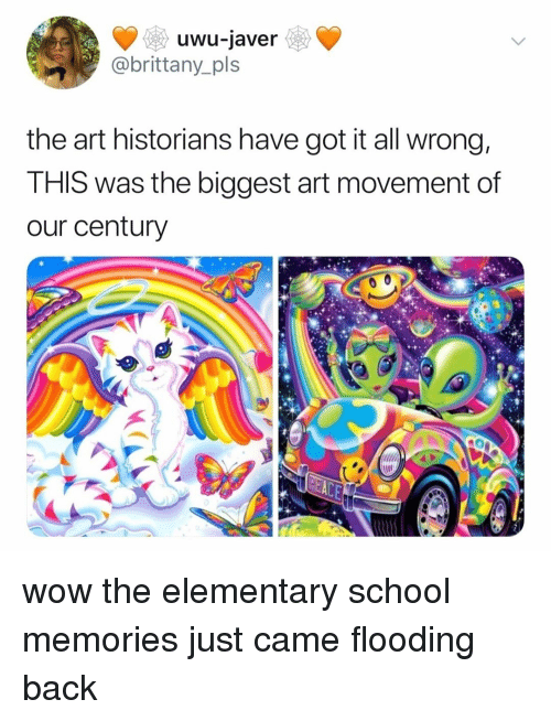 Flooding: uwu-javer  @brittany_pls  the art historians have got it all wrong,  THIS was the biggest art movement of  our century wow the elementary school memories just came flooding back