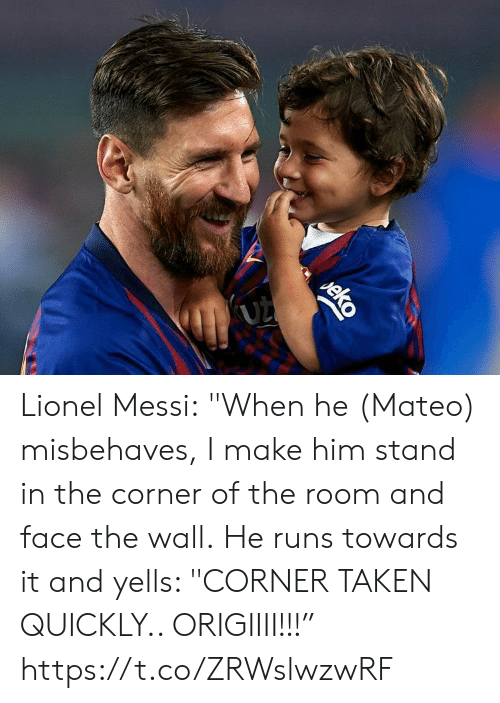 "In The Corner: (UZ  eko Lionel Messi:  ""When he (Mateo) misbehaves, I make him stand in the corner of the room and face the wall.  He runs towards it and yells: ""CORNER TAKEN QUICKLY.. ORIGIIII!!!"" https://t.co/ZRWslwzwRF"