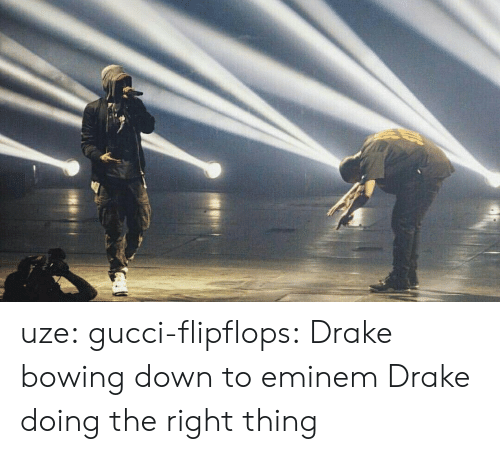 bowing: uze:  gucci-flipflops:  Drake bowing down to eminem  Drake doing the right thing