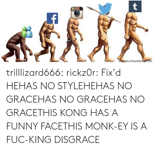 monk: uzhayalle trilllizard666:  rickz0r:   Fix'd  HEHAS NO STYLEHEHAS NO GRACEHAS NO GRACEHAS NO GRACETHIS KONG HAS A FUNNY FACETHIS MONK-EY IS A FUC-KING DISGRACE