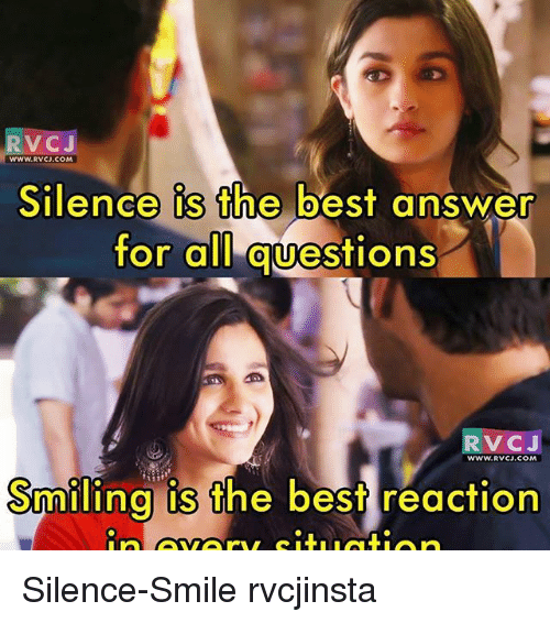 Best Reaction: V CJ  WWW.RVCJ.COM  Silence is the best answer  for all  guestions  VC J  WWW. RVCJ COM  Smiling is the best reaction Silence-Smile rvcjinsta
