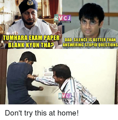 stupid questions: V CJ  WWW RVCJ.COM  TUMHARA EXAM PAPER  DAD. SILENCE IS BETTER THAN  BLANK KYUN THAa  ANSWERING STUPID QUESTIONS Don't try this at home!