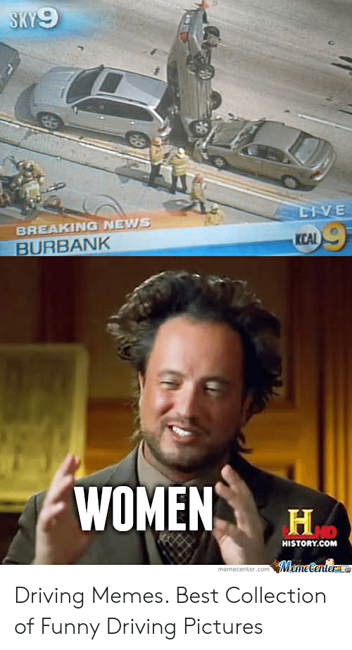 Bad Driver Meme: V.E  BREAKING NEWS  KCAL  BURBANK  WOMEN H  HISTORY.COM  memecenter.com MemeCentera Driving Memes. Best Collection of Funny Driving Pictures