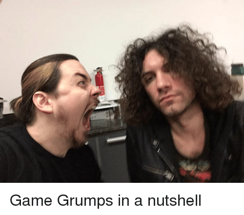 Grumping: (v Game Grumps in a nutshell