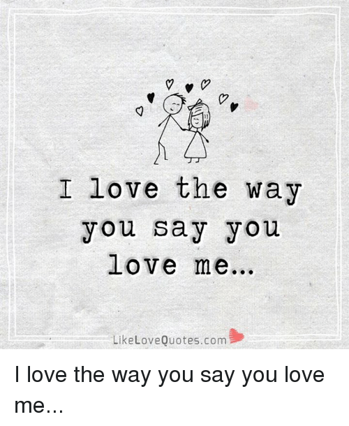 I Love You The Way You Love Me