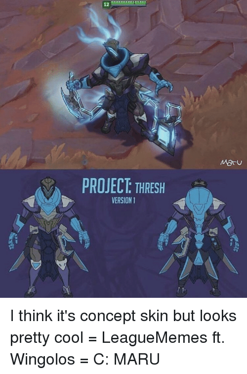 Memes, Cool, and 🤖: V PROJECT THRESH  VERSION 1 I think it's concept skin but looks pretty cool   = LeagueMemes ft. Wingolos =  C: MARU