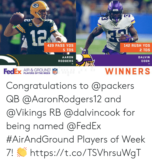 Winners: V  VIRings  32  429 PASS YDS  142 RUSH YDS  5 TDS  2 TDS  AARON  DALVIN  COOK  RODGERS  WINNERS  XX  FedEx AIR &GROUND  PLAYERS OF THE WEEK Congratulations to @packers QB @AaronRodgers12 and @Vikings RB @dalvincook for being named @FedEx #AirAndGround Players of Week 7! 👏 https://t.co/TSVhrsuWgT