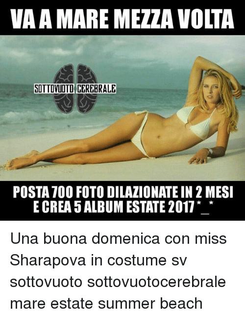 Memes, Summer, and Beach: VA A MARE MEZZA VOLTA  SOTTOVLOTD CEREBRALE  POSTA 70O FOTO DILAZIONATE IN 2 MESI  E CREA 5 ALBUM ESTATE 2017* * Una buona domenica con miss Sharapova in costume sv sottovuoto sottovuotocerebrale mare estate summer beach