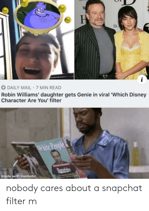 Snapchat Filter: VA  Di  DAILY MAIL · 7 MIN READ  Robin Williams' daughter gets Genie in viral 'Which Disney  Character Are You' filter  White People  Bosohilyn  made with mematic  ND nobody cares about a snapchat filter m