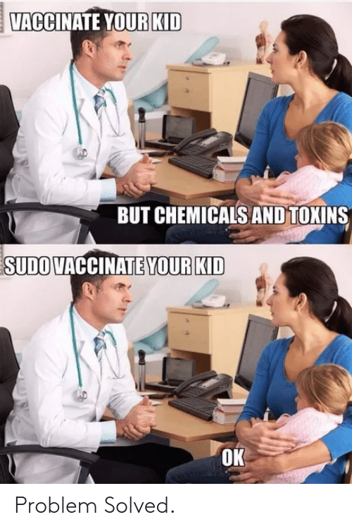 Solved: VACCINATE YOUR KID  BUT CHEMICALS AND TOKINS  SUDO VACCINATE YOUR KID  OK Problem Solved.