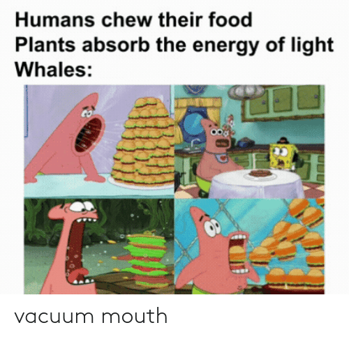 mouth: vacuum mouth
