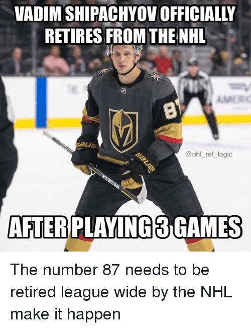 Logic, Memes, and National Hockey League (NHL): VADIM SHIPACHYOV OFFICIALLY  RETIRES FROM THE NHL  AMER  @nhl_ref_logic  AFTERPLAING3GAMES The number 87 needs to be retired league wide by the NHL make it happen