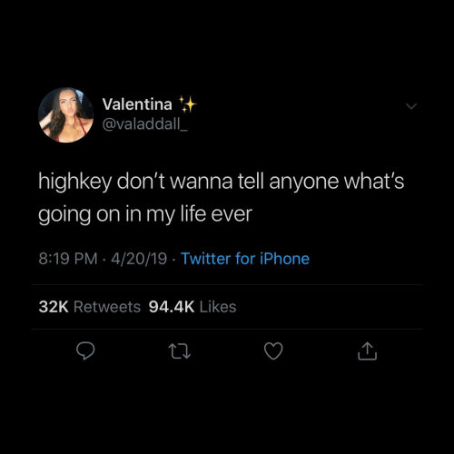 Valentina: Valentina  @valaddall  highkey don't wanna tell anyone what's  going on in my life ever  8:19 PM 4/20/19 Twitter for iPhone  32K Retweets 94.4K Likes