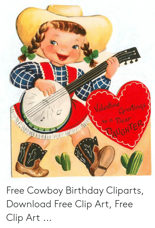 Valentine Grectings To A Dear Laughter Free Cowboy Birthday Cliparts Download Free Clip Art Free Clip Art Birthday Meme On Sizzle