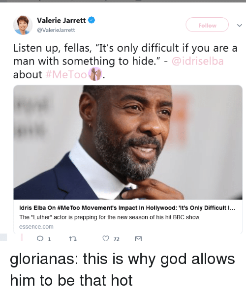 """prepping: Valerie Jarrett  @ValerieJarrett  Follow  Listen up, fellas, """"It's only difficult if you are a  man with something to hide.""""  about  @idriselba  #MeToo  Idris Elba on #MeToo Movement's Impact in Hollywood: """"It's Only Difficult l  The """"Luther"""" actor is prepping for the new season of his hit BBC show.  essence.com glorianas: this is why god allows him to be that hot"""
