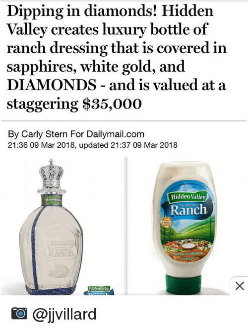 Memes, White, and 🤖: Valley creates luxury bottle of  sapphires, white gold, and  staggering $35,000  Dipping in diamonds! Hidden  ranch dressing that is covered in  DIAMONDS - and is valued at a  By Carly Stern For Dailymail.com  21:36 09 Mar 2018, updated 21:37 09 Mar 2018  Hidden Valley  THE ORIGINAL  Ranch  anch  TOPPING&DRESSING  Hidden Valley 📷 @jjvillard