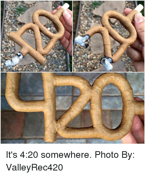4:20, Memes, and 4 20: Valley Rec420 It's 4:20 somewhere.  Photo By: ValleyRec420