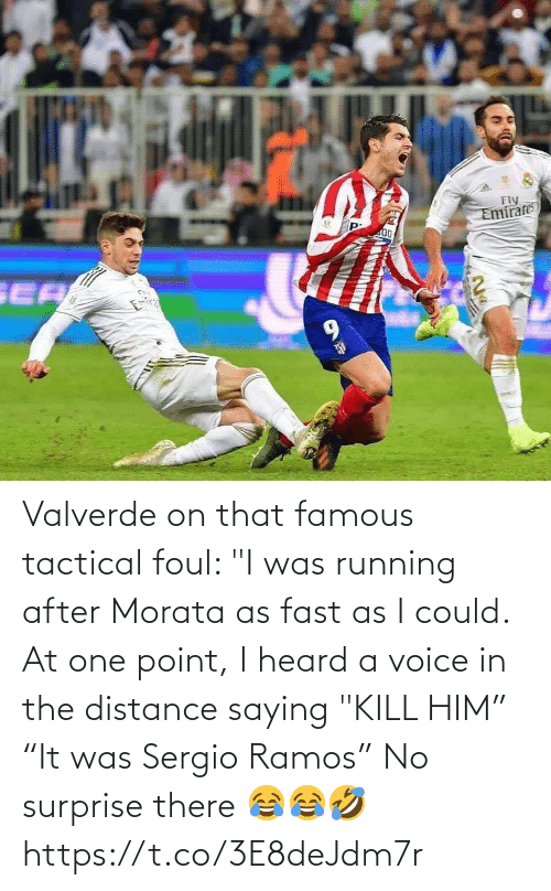 """Could: Valverde on that famous tactical foul:   """"I was running after Morata as fast as I could. At one point, I heard a voice in the distance saying """"KILL HIM""""  """"It was Sergio Ramos"""" No surprise there 😂😂🤣 https://t.co/3E8deJdm7r"""
