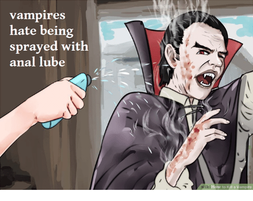 Vampirism: Vampires  hate being  sprayed with  anal lube  wiki How to Kill a Vampire