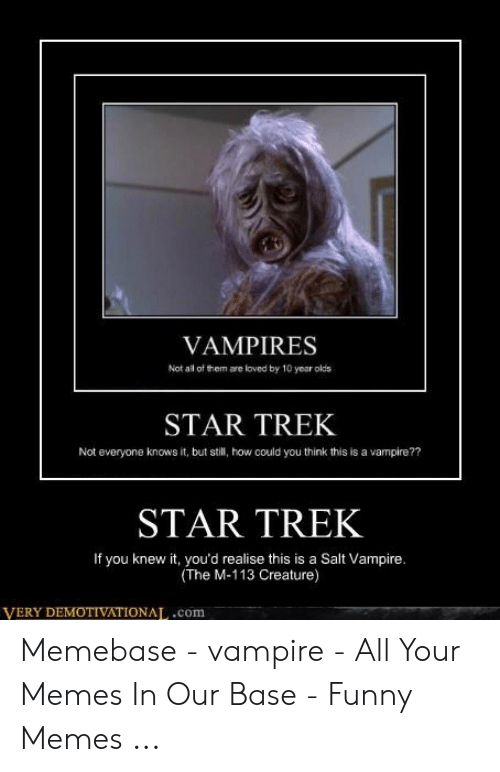 Funny Vampire Memes: VAMPIRES  Not ail of them are loved by 10 year olds  STAR TREK  Not everyone knows it, but still, how could you think this is a vampire??  STAR TREK  If you knew it, you'd realise this is a Salt Vampire.  (The M-113 Creature)  VERY DEMOTIVATIONAL,.com Memebase - vampire - All Your Memes In Our Base - Funny Memes ...
