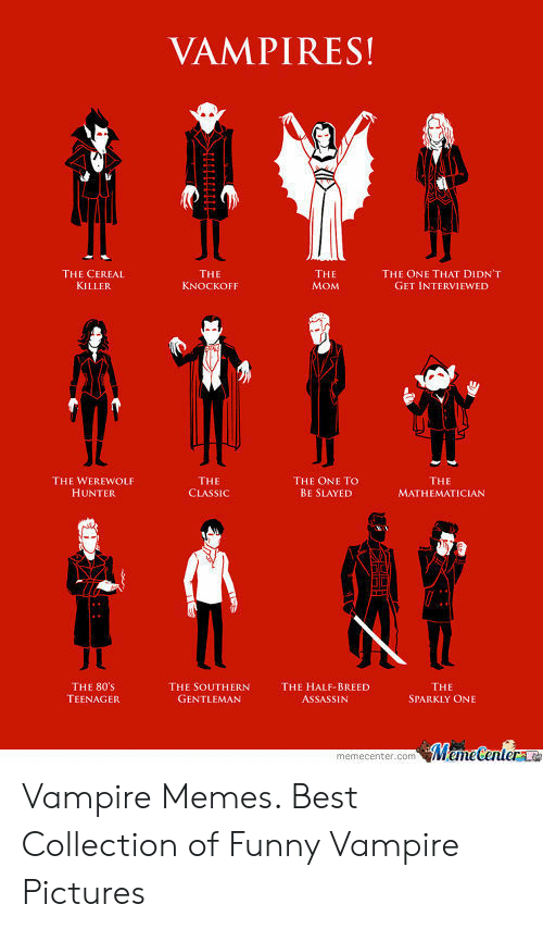 Funny Vampire Memes: VAMPIRES!  THE  KNOCKOFF  THE CEREAL  KILLER  THE  MOM  THE ONE THAT DIDN'T  GET INTERVIEWED  THE WEREWOLF  HUNTER  THE  CLASSIC  THE ONE TO  BE SLAYED  THE  MATHEMATICIAN  THE 80s  TEENAGER  THE  SPARKLY ONE  THE SOUTHERN  GENTLEMAN  THE HALF-BREED  ASSASSIN  memecenter.com Vampire Memes. Best Collection of Funny Vampire Pictures