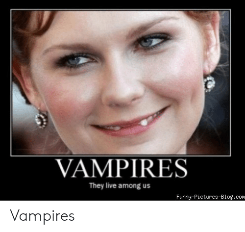 Funny Vampire Memes: VAMPIRES  They live among us  Funny-Pictures-Blog.conm Vampires