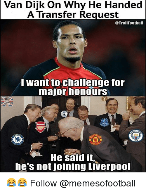 Memes, Liverpool F.C., and 🤖: Van Dijk On Why He Handed  A Transfer Request  @TrollFootball  want to challenge for  major honours  He sald it  he's not joining Liverpool 😂😂 Follow @memesofootball